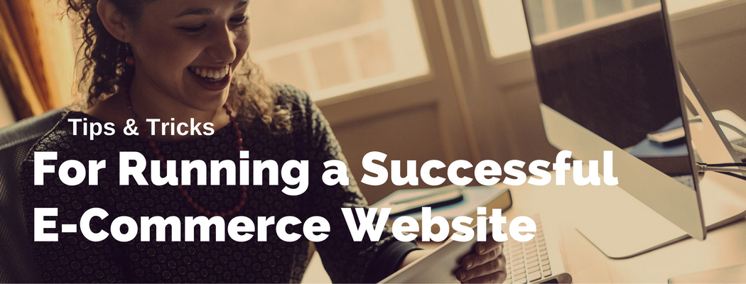 Tips & Tricks For Running a Successful E-commerce Website