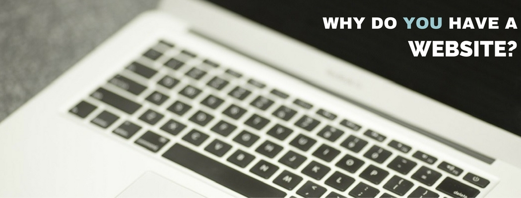 WHY DO YOU HAVE A WEBSITE-